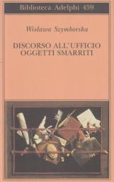 Discorso all'Ufficio oggetti smarriti. Poesie 1945-2004