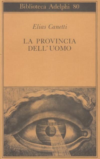 La provincia dell'uomo. quaderni di appunti 1942-1972 - Canetti Elias