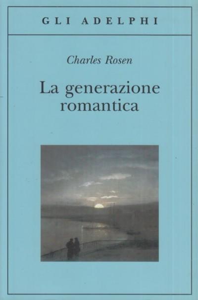 La generazione romantica - Rosen Charles