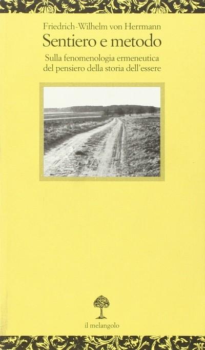 Sentiero e metodo. sulla fenomenologia ermeneutica del pensiero della storia dell'essere - Friedrich-wilhelm Von Herrmann