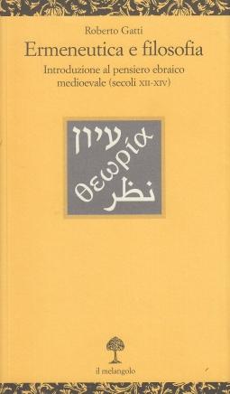 Ermeneutica e filosofia. Introduzione al pensiero ebraico medioevale (secoli XII-XIV)