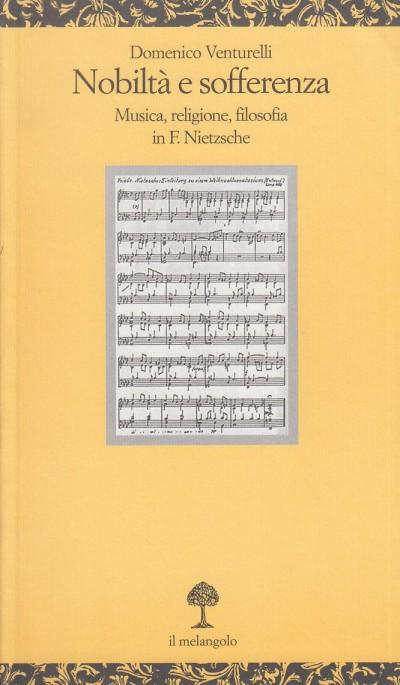 Nobilt? e sofferenza. musica, religione e filosofia in f. nietzsche - Venturelli Domenico