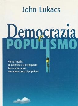 Democrazia e populismo. Come i media, la pubblicita' e la propaganda hanno alimentato una nuova forma di populismo