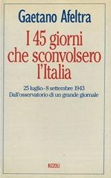 I 45 giorni che sconvolsero l'italia. 25 Luglio - 8 Settembre 1943 Dall'osservatorio di un grande giornale