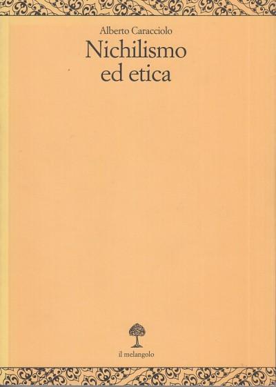 Nichilismo ed etica - Caracciolo Alberto