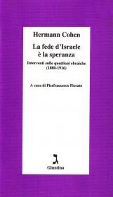 La fede d'Israele ? la speranza. Interventi sulle questioni ebraiche (1880-1916)