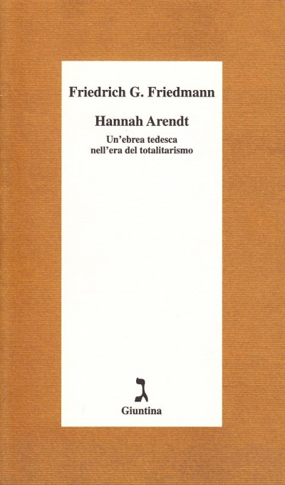 Hannah arendt un'ebrea tedesca nell'era del totalitarismo - Friedmann G. Friedrich