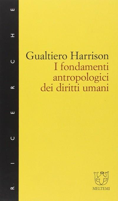 I fondamenti antropologici dei diritti umani nei processi culturali, educativi e formativi - Harrison Gualtiero