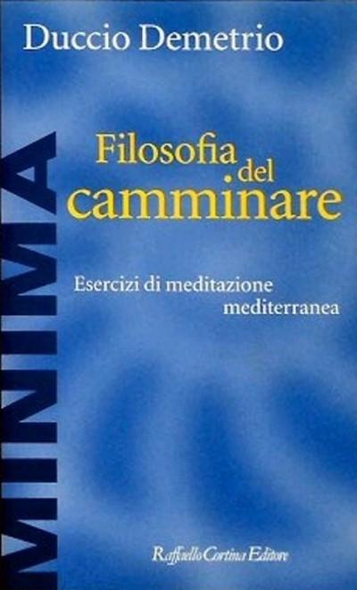 Filosofia del camminare. esercizi di meditazione mediterranea - Demetrio Duccio