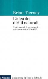 L'idea dei diritti naturali. Diritti naturali, legge naturale e diritto canonico 1150-1625