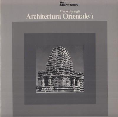 Architettura orientale / i india indonesia e indocina - Bussagli Mario