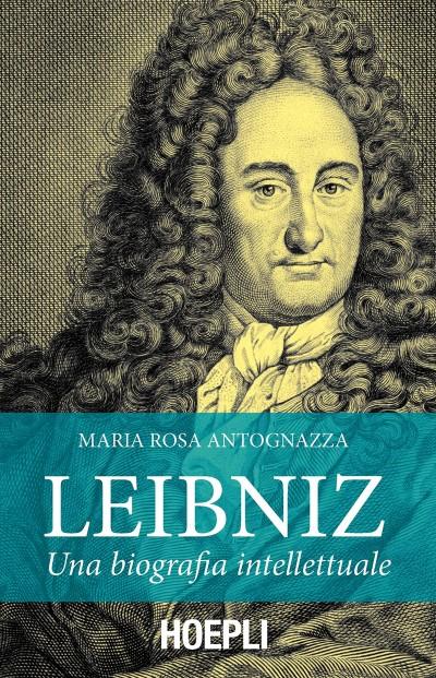Leibnniz una biografia intellettuale - Antognazza Maria Rosa