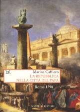 La repubblica nella citt? del Papa. Roma 1798