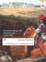 Vienna e Versailles Le corti di due grandi dinastie rivali (1550-1780)