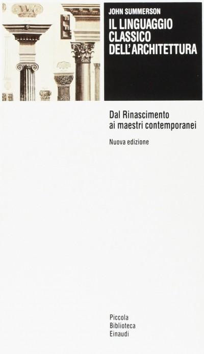 Il linguaggio classico dell'architettura. dal rinascimento ai maestri contemporanei - Summerson John