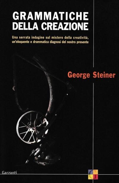 Grammatiche della creazione - Steiner George