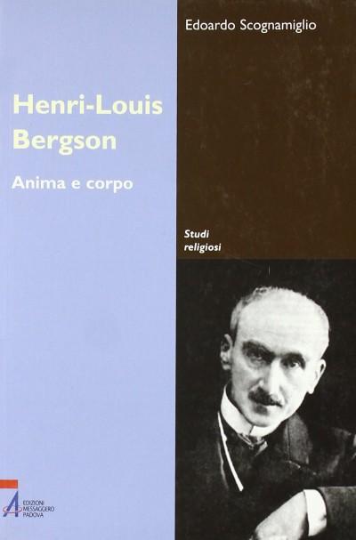 Henri-louis bergson. anima e corpo - Scognamiglio Edoardo