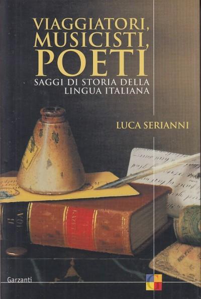 Viaggiatori musicisti poeti. saggi di storia della lingua italiana - Serianni Luca