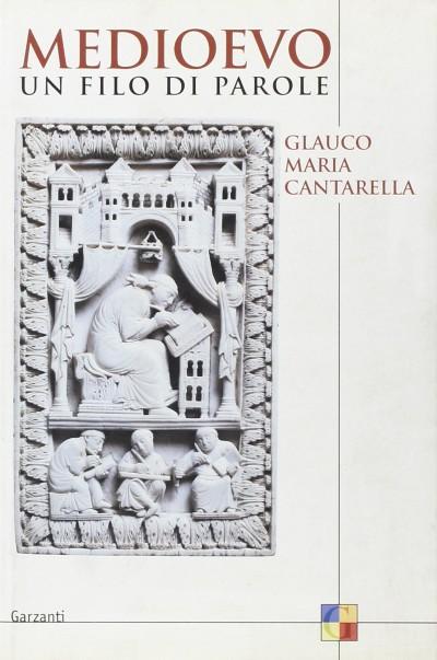Medioevo un filo di parole - Cantarella Glauco Maria