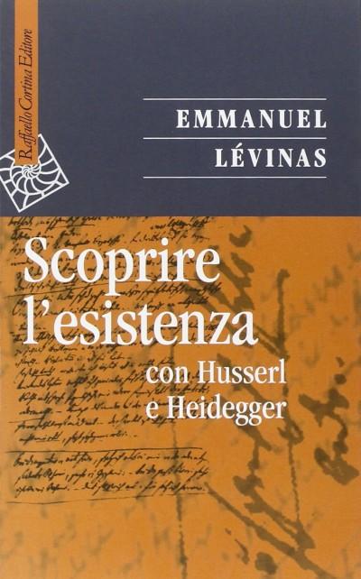 Scoprire l'esistenza con husserl e heidegger - Levinas Emmanuel