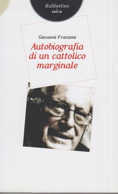 Autobiografia di un cattolico marginale - Franzoni Giovanni