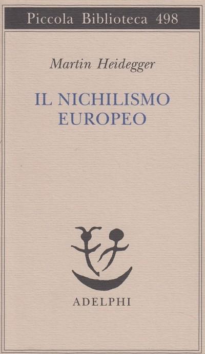 Il nichilismo europeo - Heidegger Martin