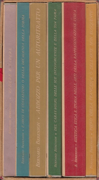 Vedere e sapere-l'arco di costantino o della decadenza della forma-abbozzo per un autoritratto-del caravaggioa-estetica etica e storia-piero della francesca o dell'arte non eloquente - Berenson Bernard