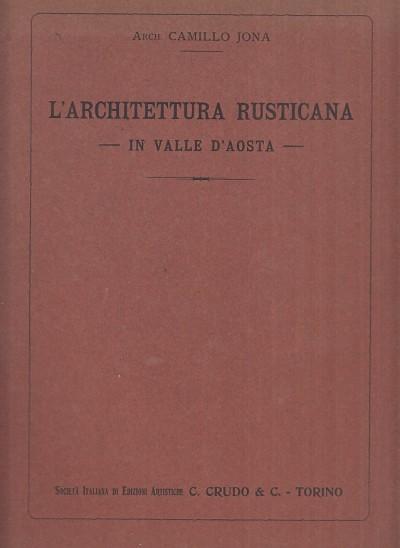 L'architettura rusticana in valle d'aosta - Jona Camillo