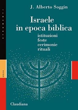 Israele in epoca biblica. Istituzioni, feste, cerimonie, rituali