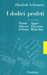 I dodici profeti: 2. Naum, Abacuc, Sofonia, Aggeo, Zaccaria, Malachia