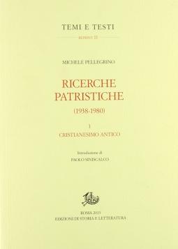 Ricerche patristiche (1938-1980) I Cristianesimo Antico
