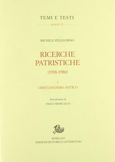 Ricerche patristiche (1938-1980) i cristianesimo antico - Pellegrino Michele