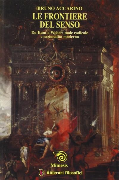 Le frontiere del senso. da kant a weber: male radicale e razionalit? moderna - Accarino Bruno