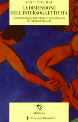 La dimensione dell'intersoggettivit?. Fenomenologia dell'estraneo nella filosofia di Edmund Husserl