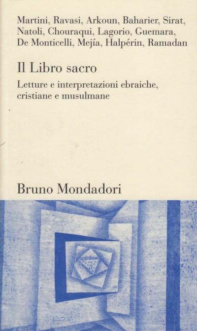 Il libro sacro. letture e interpretazioni ebraiche, cristiane e musulmane - Aa.vv