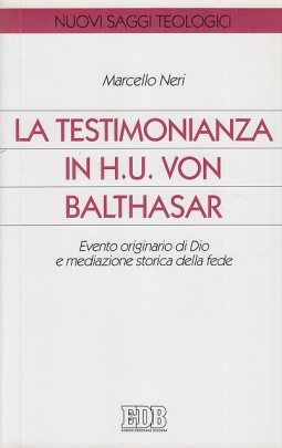 La testimonianza in H. U. von Balthasar. Evento originario di Dio e mediazione storica della fede