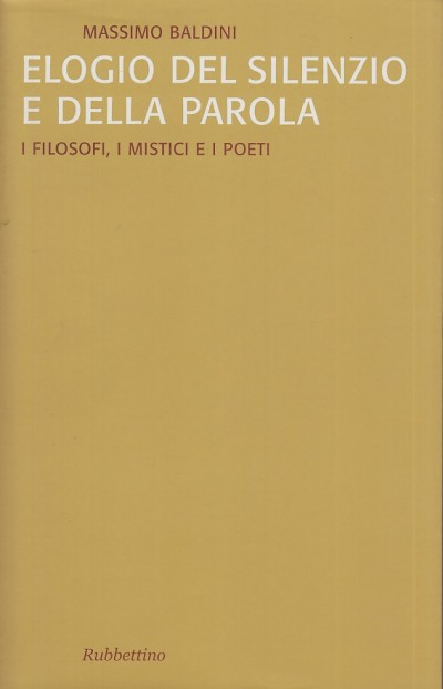 Elogio del silenzio e della parola. i filosofi, i mistici e i poeti - Baldini