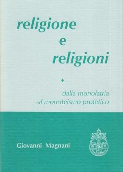Religione e religioni. Dalla monolatria al monoteismo profetico I
