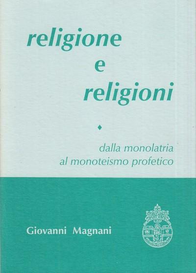 Religione e religioni. dalla monolatria al monoteismo profetico i - Magnani Giovanni