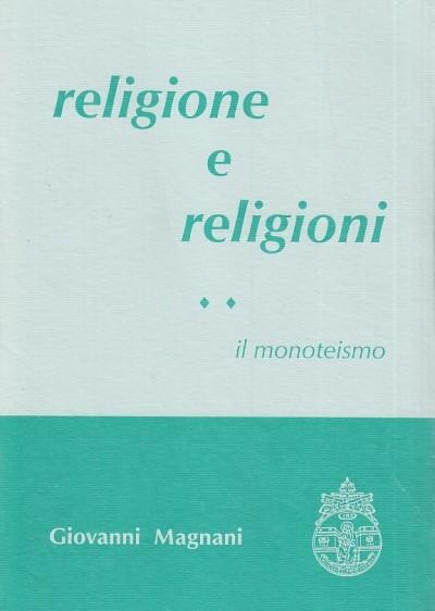 Religione e religioni ii il monoteismo - Magnani Giovanni