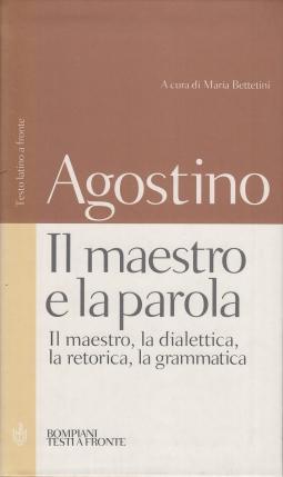 Il maestro e la parola. Il maestro, la dialettica, la retorica, la grammatica. Testo latino a fronte