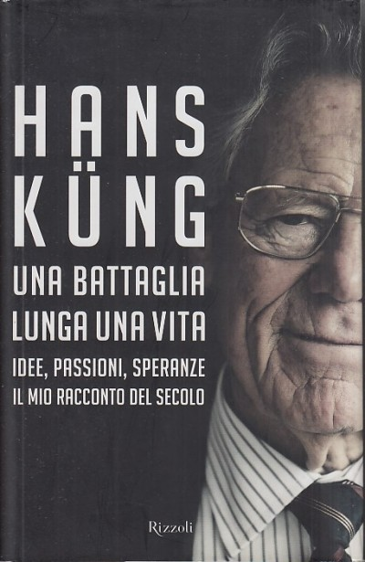 Una battaglia lunga una vita. idee, passioni, speranze. il mio racconto del secolo - Kung Hans