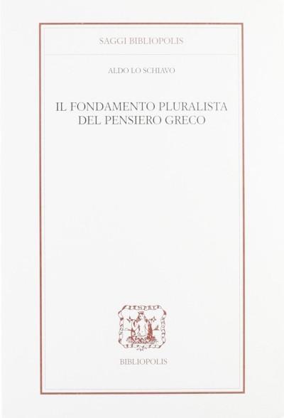 Il fondamento pluralista del pensiero greco - Lo Schiavo Aldo