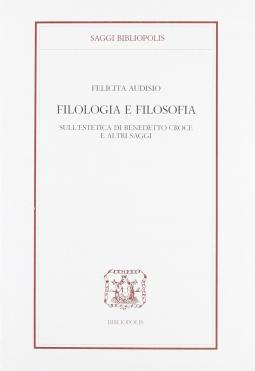 Filologia e filosofia. Sull'estetica di Benedetto Croce e altri saggi