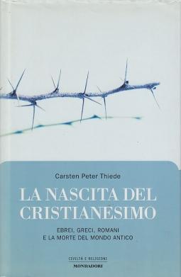 La nascita del cristianesimo. Ebrei, Greci, Romani e la morte del mondo antico