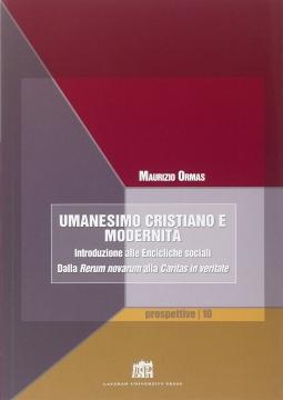Umanesimo cristiano e modernit?. Introduzione alle Encicliche sociali. Dalla Rerum Novarum alla Caritas in Veritate
