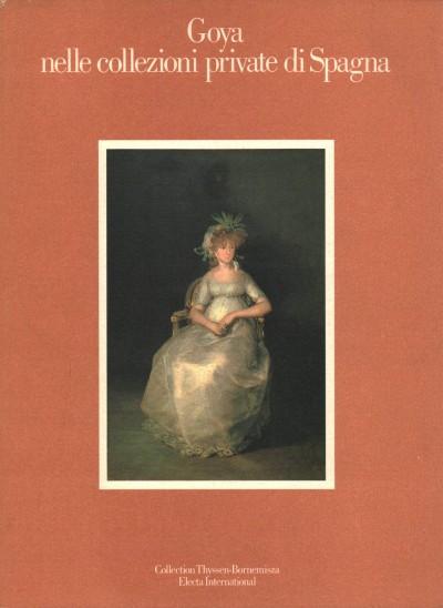 Goya nelle collezioni private di spagna - Aa.vv.