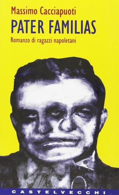 Pater familias. romanzo di ragazzi napoletani - Cacciapuoti Massimo