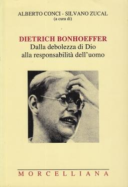 Dietrich Bonhoeffer. Dalla debolezza di Dio alla responsabilit? dell'uomo