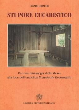 Stupore eucaristico. Per una mistagogia della messa alla luce dell'enciclica Ecclesia de eucharistia